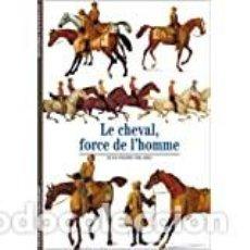 Libros: LE CHEVAL, FORCE DE L'HOMME JEAN-PIERRE DIGARD. Lote 232016780