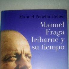 Libros: LIBRO MANUEL FRAGA IRIBARNE Y SU TIEMPO. MANUEL PENELLA. EDITORIAL PLANETA. AÑO 2009.. Lote 232778130