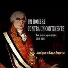 Libri: UN HOMBRE CONTRA UN CONTINENTE. JOSÉ ABASCAL, EL REY DE AMÉRICA (1806-1816).- VARGAS EZQUERRA, JUAN. Lote 233941160