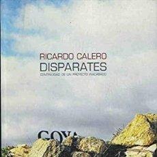 Libros: DISPARATES. CONTINUIDAD DE UN PROYECTO INACABADO RICARDO CALERO. GOYA DE BLAS / J.C. ABAD / F. CASTR. Lote 235702205