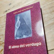 Libros: EL ALMA DEL VERDUGO PEDRO JUAN GALAN SÁNCHEZ.. Lote 235805645