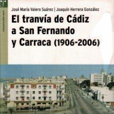 Libros: TRANVIA CÁDIZ SAN FERNANDO LA CARRACA - VALERO Y HERRERA - 2007 - TRANVIAS - CADIZ -. Lote 235872400