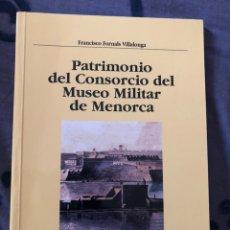 Libros: PATRIMONIO DEL CONSORCIO DEL MUSEO MILITAR DE MENORCA.. Lote 236380715