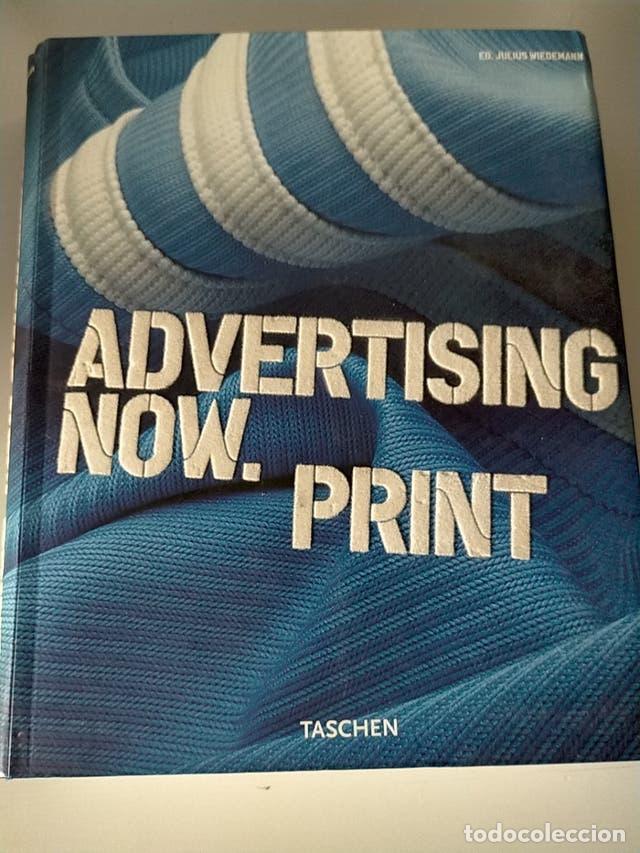 ADVERTISING NOW PRINT - TASCHEN - ANUNCIOS PUBLICITARIOS - CARTELISMO (Libros nuevos sin clasificar)