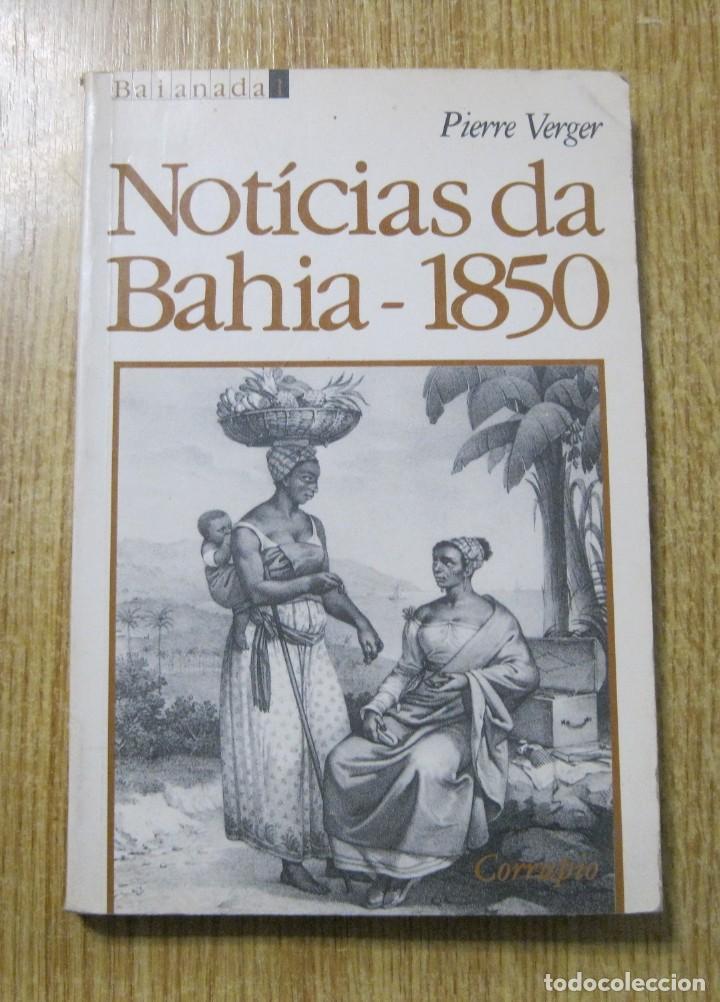 NOTICIAS DA BAHIA-1850.HISTORIA DE BRASIL. PIERRE VERGER (Libros nuevos sin clasificar)