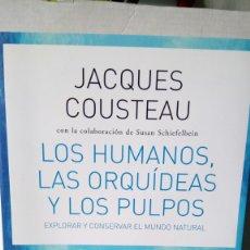 Livres: LIBRO LOS HUMANOS, LAS ORQUÍDEAS Y LOS PULPOS. JACQUES COUSTEAU. EDITORIAL ARIEL. AÑO 2008.. Lote 253045415