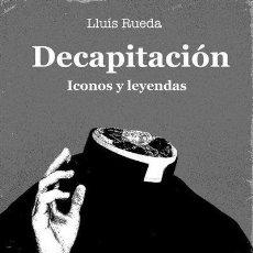 Libros: DECAPITACION - ICONOS Y LEYENDAS. Lote 245883300