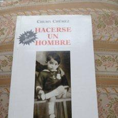 Libros: LIBRO CHUMY CHUMEZ HACERSE UN HOMBRE FIRMADO POR EL AUTOR. Lote 246222115