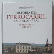 Libros: HISTORIA DEL FERROCARRIL EN CIUDAD REAL PRIMERA PARTE (1846-1941) - AGUSTÍN JIMÉNEZ CANO. Lote 247042440