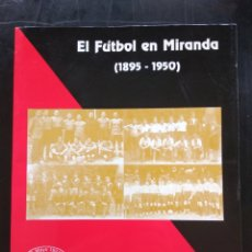 Libros: MIRANDA DE EBRO , EL FÚTBOL EN MIRANDA 1895 . 1950 , MIRANDÉS , ETC. Lote 247939465
