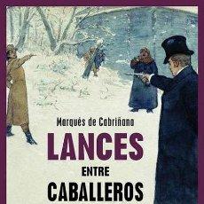 Libros: LANCES ENTRE CABALLEROS. MARQUÉS DE CABRIÑANA. NUEVO. Lote 271534508