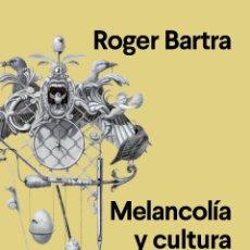 Libros: MELANCOLÍA Y CULTURA. LAS ENFERMEDADES DEL ALMA EN LA ESPAÑA DEL SIGLO DE ORO. ROGER BARTRA.-NUEVO. Lote 251744920