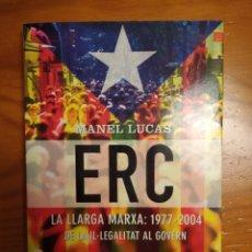 Libros: ERC, LA LLARGA MARXA: 1977-2004. DE LA IL·LEGALITAT AL GOVERN. MANEL LUCAS. COLUMNA EDICIONS. Lote 252026045