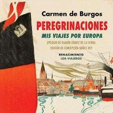 Libros: CARMEN DE BURGOS. PEREGRINACIONES. MIS VIAJES POR EUROPA.-NUEVO. Lote 252306165