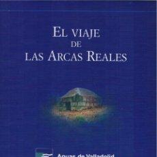 Libros: EL VIAJE DE LAS ARCAS REALES . AGUAS DE VALLADOLID.NUEVO. Lote 252546770