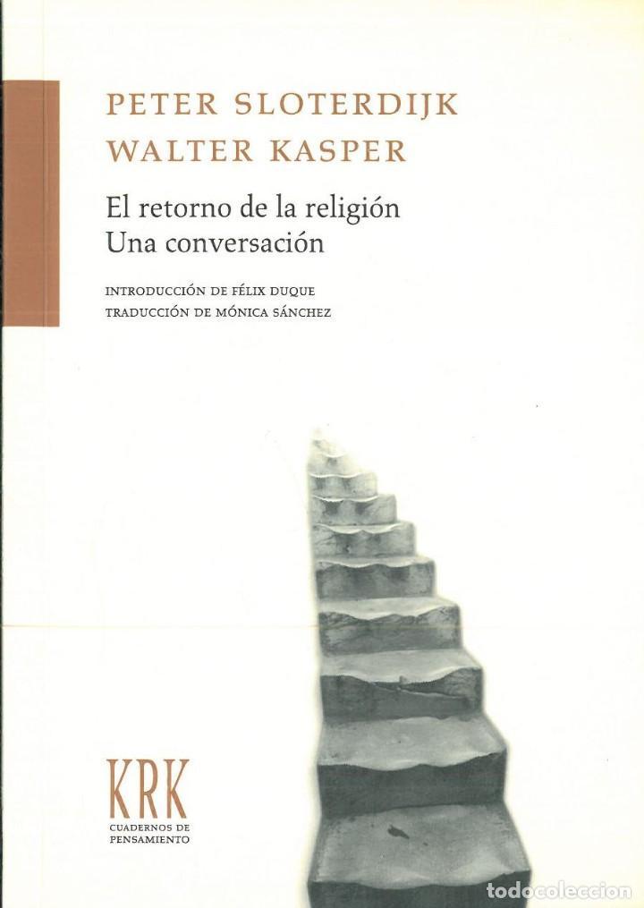 EL RETORNO DE LA RELIGION. UNA CONVERSACION. - SLOTERDIJK, PETER / KASPER, WALTER (Libros nuevos sin clasificar)