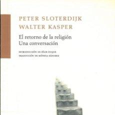 Libros: EL RETORNO DE LA RELIGION. UNA CONVERSACION. - SLOTERDIJK, PETER / KASPER, WALTER. Lote 252950945