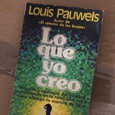 Livros: LOUIS PAUWELS - LO QUE YO CREO AUTOR DE EL RETORNO DE LOS BRUJOS. Lote 255366270