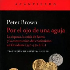 Livros: POR EL OJO DE UNA AGUJA. LA RIQUEZA, LA CAÍDA DE ROMA Y LA CONSTRUCCIÓN DEL CRISTIANISMO EN OCCIDENT. Lote 255382045