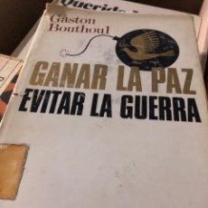Libros: GANAR LA PAZ EVITAR LA GUERRA GASTON BOUTHOUL. Lote 255598805