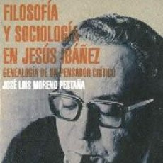 Libros: FILOSOFÍA Y SOCIOLOGÍA EN JESÚS IBÁÑEZ. GENEALOGÍA - MORENO PESTAÑA, JOSÉ LUIS.. Lote 255652545