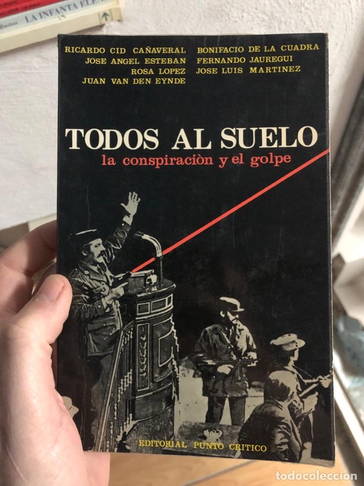 TODOS AL SUELO LA CONSPIRACIÓN Y EL GOLPE (Libros nuevos sin clasificar)
