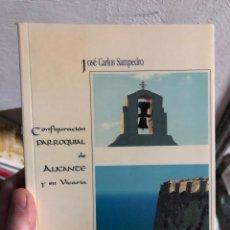 Libros: JOSE CARLOS SAMPEDRO CONFIGURACIÓN PARROQUIAL DE ALICANTE Y SE UBICARÍA. Lote 260681320