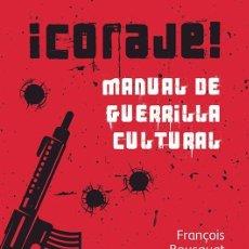 Libros: CORAJE! MANUAL DE GUERRILLA CULTURAL UNA OBRA DE FRANÇOIS BOUSQUET CON PRÓLOGO DE THIBAUD EAS 2021. Lote 293499808