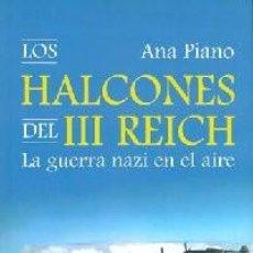 Libros: LOS HALCONES DEL III REICH. LA GUERRA NAZI EN EL AIRE -PIANO, ANA.. Lote 261633880