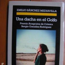 Livres: LIBRO - LA DACHA DEL GOLFO - ED. ANAGRAMA - EMILIO SANCHEZ MEDIAVILLA - NUEVO. Lote 262091295