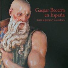 Livros: GASPAR BECERRA EN ESPAÑA ENTRE LA PINTURA Y LA ESCULTURA MANUEL ARIAS MARTINEZ CENTRO DE ESTUDIOS A. Lote 262926500