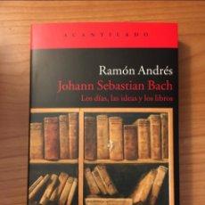 Libros: JOHANN SEBASTIAN BACH, RAMÓN ANDRÉS. ACANTILADO. Lote 263043370