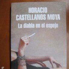 Libros: LIBRO - LA DIABLA EN EL ESPEJO - ED. RANDOM HOUSE - HORACIO CASTELLANOS MOYA - NUEVO. Lote 263192630