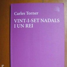 Libros: LIBRO - VINT-I-SET NADALS I UN REI - ED. EDICIONS 62 - CARLES TORNER - POESIA EN CATALAN - NUEVO. Lote 263200990
