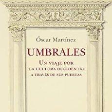 Livres: UMBRALES. UN VIAJE POR LA CULTURA OCCIDENTAL A TRAVÉS DE SUS PUERTAS MARTINEZ, OSCAR EDICIONES SIRU. Lote 263782575