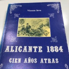 Livres: ALICANTE 1884 CIEN AÑOS ATRÁS VICENTE SEVA. Lote 266231553