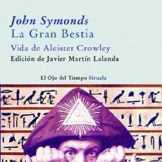 Libros: LA GRAN BESTIA VIDA DE ALEISTER CROWLEY SYMONDS, JOHN ADDINGTON (1840-1893)EDICIONES SIRUELA, S.A. 2. Lote 288321518