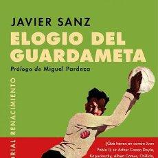 Libros: ELOGIO DEL GUARDAMETA.JAVIER SANZ. -NUEVO. Lote 268881809