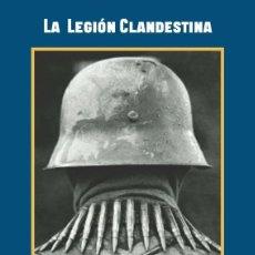 Livres: LA LEGIÓN CLANDESTINA ESPAÑOLES EN LA WEHRMACHT Y LAS WAFFEN SS 1944-1945 ÁNGEL GONZÁLEZ PINILLA. Lote 268933869