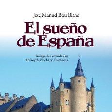 Livres: EL SUEÑO DE ESPAÑA DE JOSÉ MANUEL BOU BLANC. PRÓLOGO DE FERNANDO PAZ. EPÍLOGO DE NOELIA DE TRASTÁMAR. Lote 269033079