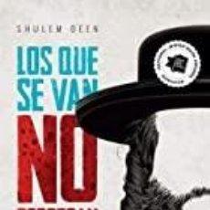 Libros: LOS QUE SE VAN NO REGRESAN SHULEM DEEN. Lote 269288973