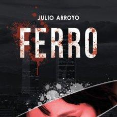 Libros: FERRO - NOVELA NEGRA - FIRMADO POR EL AUTOR JULIO ARROYO. Lote 269470878