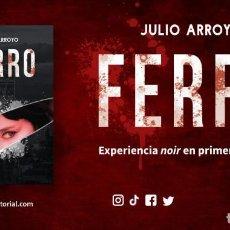 Libros: FERRO - NOVELA NEGRA - FIRMADO POR EL AUTOR JULIO ARROYO. Lote 269470953