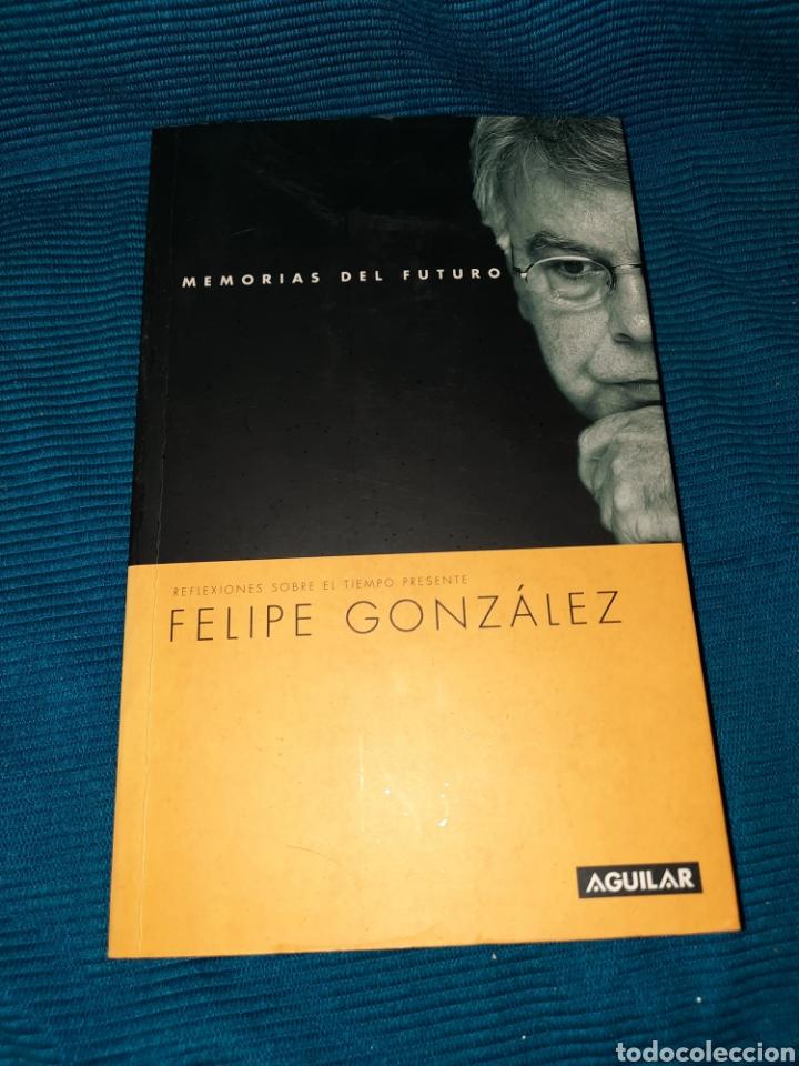 MEMORIAS DEL FUTURO, FELIPE GONZÁLEZ, REFLEXIONES SOBRE EL TIEMPO FUTURO, 1 EDICIÓN 2003, AGUILAR (Libros nuevos sin clasificar)