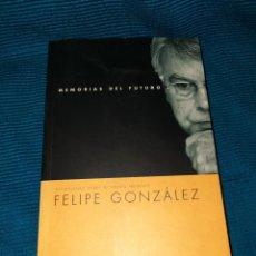 Libros: MEMORIAS DEL FUTURO, FELIPE GONZÁLEZ, REFLEXIONES SOBRE EL TIEMPO FUTURO, 1 EDICIÓN 2003, AGUILAR. Lote 270974823