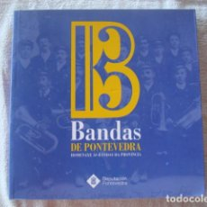 Libros: BANDAS DE PONTEVEDRA. HOMENAXE ÁS BANDAS DA PROVINCIA. DEPUTACIÓN DE PONTEVEDRA.. Lote 271597978