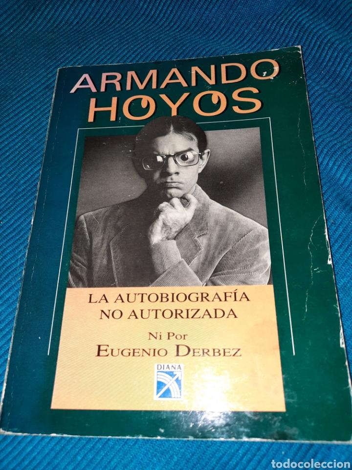ARMANDO HOYOS, LA AUTOBIOGRAFÍA NO AUTORIZADA NI POR EUGENIO DERBEZ,EDITORIAL DIANA,MÉXICO (Libros nuevos sin clasificar)