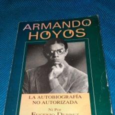 Libros: ARMANDO HOYOS, LA AUTOBIOGRAFÍA NO AUTORIZADA NI POR EUGENIO DERBEZ,EDITORIAL DIANA,MÉXICO. Lote 276222818