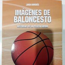 Libros: IMÁGENES DE BALONCESTO. HISTORIAS DE LA PELOTA GORDA - JORDI BURGUÉS - DOLMEN EDITORIAL. Lote 276988068