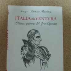Libros: ITALIA MI VENTURA ULTIMAS GUERRAS DEL GRAN CAPITAN LUYS SANTA MARINA. Lote 277273443